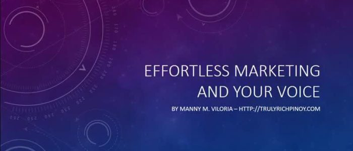 Effortless Marketing and Your Voice, by Manny M. Viloria
